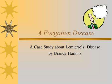 A Forgotten Disease A Case Study about Lemierre's Disease by Brandy Harkins.