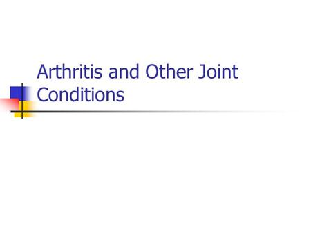 Arthritis and Other Joint Conditions. Arthritis Types Rheumatoid Arthritis OsteoArthritis Infectious (Septic) Arthritis.