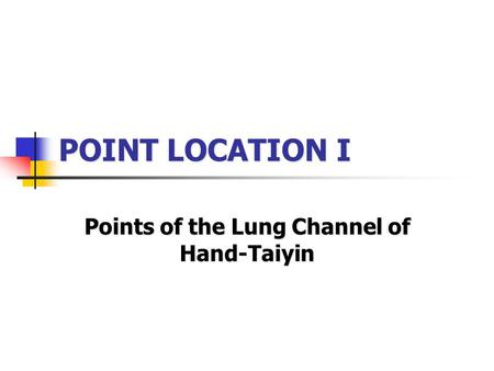 POINT LOCATION I Points of the Lung Channel of Hand-Taiyin.