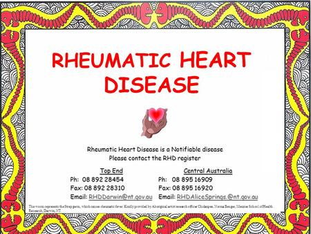 RHEUMATIC HEART DISEASE Rheumatic Heart Disease is a Notifiable disease Please contact the RHD register The worm represents the Strep germ, which causes.