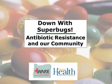 Antibiotic Resistance and our Community Down With Superbugs!