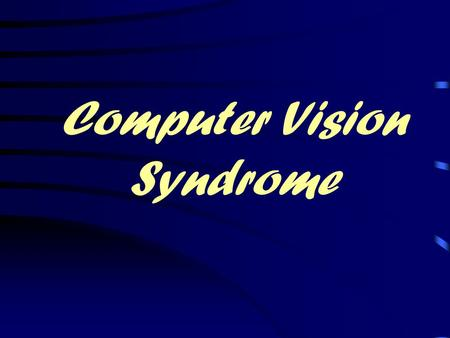 "Computer Vision Syndrome. What is Computer Vision Syndrome? (CVS) ""A complex of eye or vision problems which are experienced during and related to computer."
