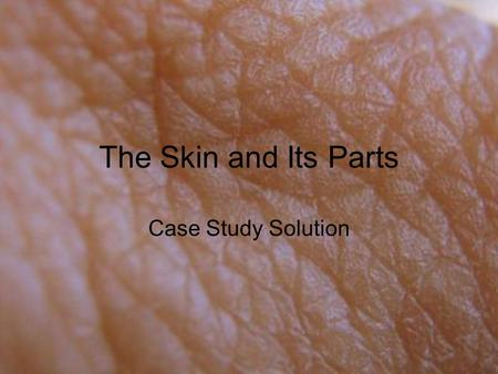 The Skin and Its Parts Case Study Solution. What information about skin disease and aging is useful to better understand the nature of the sore? Was the.