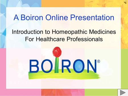 Introduction to Homeopathic Medicines For Healthcare Professionals A Boiron Online Presentation.