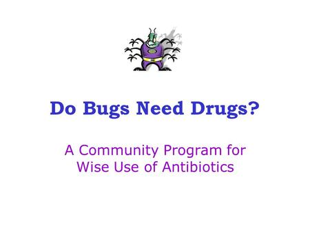 Do Bugs Need Drugs? A Community Program for Wise Use of Antibiotics.