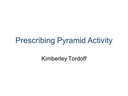 Prescribing Pyramid Activity Kimberley Tordoff. Interprofessional Group Activity - Your challenge (1.5 hours) Get into your groups Each group to choose.