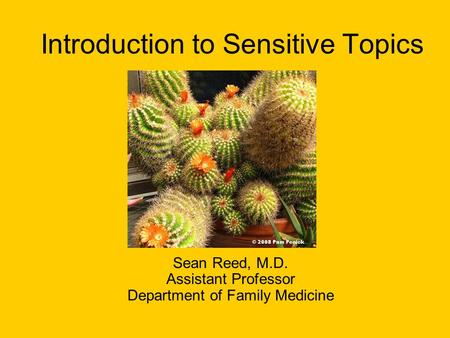 Introduction to Sensitive Topics Sean Reed, M.D. Assistant Professor Department of Family Medicine.