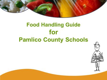 Food Handling Guide for Pamlico County Schools. Staff and Contamination Bacteria, viruses, and parasites can unknowingly be introduced into food and beverages.