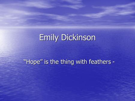 "Emily Dickinson ""Hope"" is the thing with feathers -"