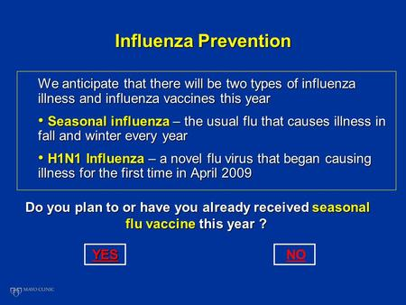 Influenza Prevention We anticipate that there will be two types of influenza illness and influenza vaccines this year Seasonal influenza – the usual flu.