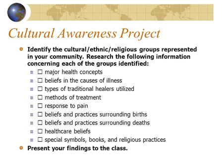 Cultural Awareness Project Identify the cultural/ethnic/religious groups represented in your community. Research the following information concerning each.