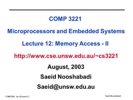 COMP3221 lec-12-mem-II.1 Saeid Nooshabadi COMP 3221 Microprocessors and Embedded Systems Lecture 12: Memory Access - II