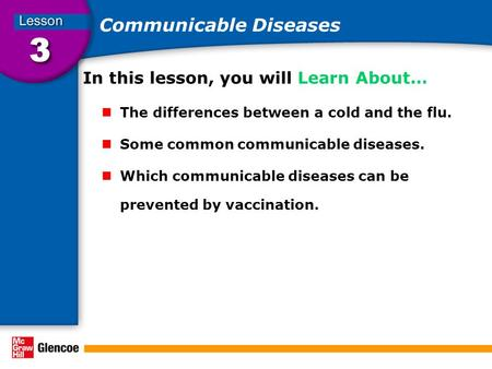 Communicable Diseases In this lesson, you will Learn About… The differences between a cold and the flu. Some common communicable diseases. Which communicable.