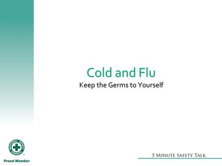 Cold and Flu Keep the Germs to Yourself. Avoid cold and flu season  Clean and wipe down shared surfaces  Wash hands thoroughly and often  Get a flu.