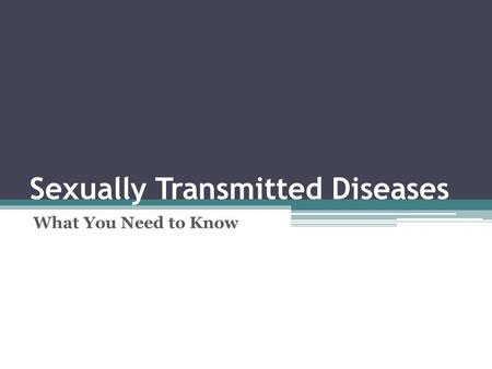 Sexually Transmitted Diseases What You Need to Know.