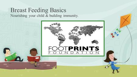 Breast Feeding Basics Nourishing your child & building immunity.