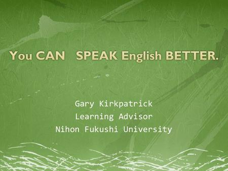 Gary Kirkpatrick Learning Advisor Nihon Fukushi University.