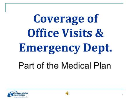 Coverage of Office Visits & Emergency Dept. Part of the Medical Plan 11.