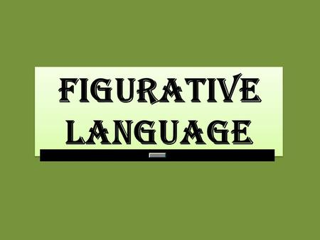 Figurative language figurative language. Figurative language is the use of words that go beyond their ordinary meanings. Figurative language requires.