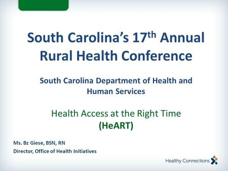Ms. Bz Giese, BSN, RN Director, Office of Health Initiatives South Carolina's 17 th Annual Rural Health Conference South Carolina Department of Health.