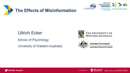 The Effects of Misinformation Ullrich Ecker School of Psychology University of Western Australia.