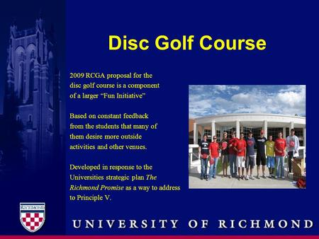 "Disc Golf Course 2009 RCGA proposal for the disc golf course is a component of a larger ""Fun Initiative"" Based on constant feedback from the students that."