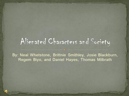 Alienated Characters and Society
