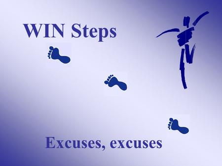 WIN Steps Excuses, excuses. What keeps you from being more active?