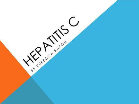 HEPATITIS C BY REBECCA BARON. WHAT IS IT? Hepatitis C is a disease caused by a virus that infects the liver.