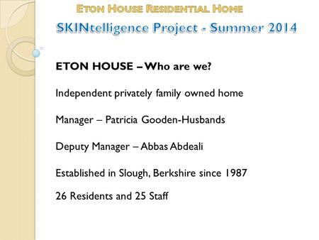 Eton House Residential Home SKINtelligence Project - Summer 2014