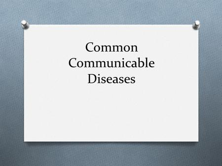 Common Communicable Diseases. Respiratory Infections O Most common O Caused by virus or bacteria O Avoid contact with people who are infected O Wash hands.