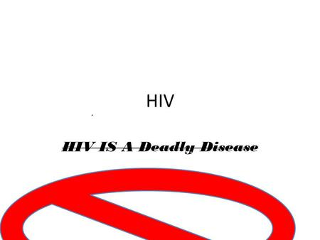 HIV IS A Deadly Disease. HIV. Describing The Diseases HIV destroys a type of defense cell in the body called a CD4 helper lymphocyte (pronounced: lim-fuh-site).