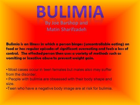 Bulimia is an illness in which a person binges (uncontrollable eating) on food or has regular episodes of significant overeating and feels a loss of control.
