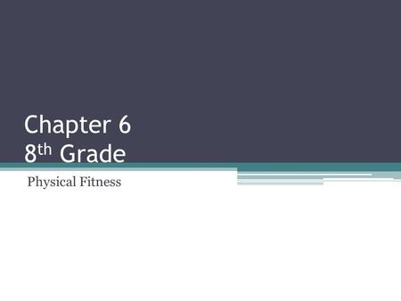 Chapter 6 8 th Grade Physical Fitness. Vocabulary Fitness ▫Capability of the body of distrusting inhaled oxygen to muscle tissue during increased physical.