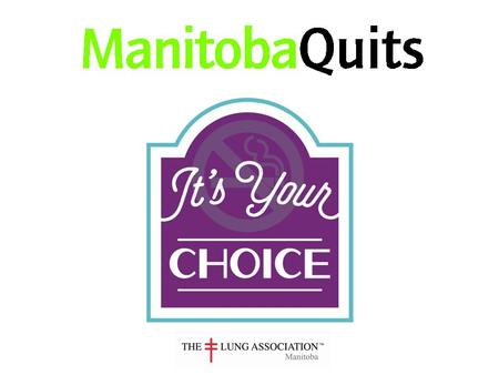 Make your Home and Car Smoke Free for the month of March and you could win $200.00 Protect your family Breathe easier! Register at manitobaquits.ca.
