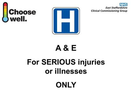 A & E For SERIOUS injuries or illnesses ONLY. A & E A&E departments assess and treat patients with serious injuries or illnesses. Generally, you should.