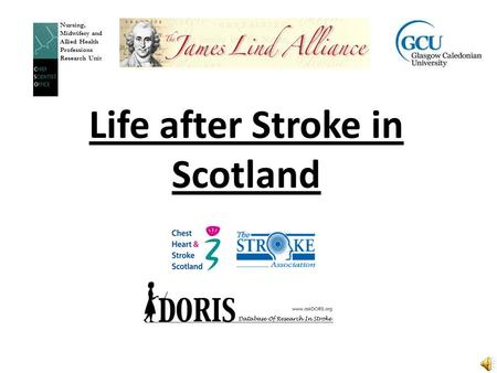 Life after Stroke in Scotland Nursing, Midwifery and Allied Health Professions Research Unit.