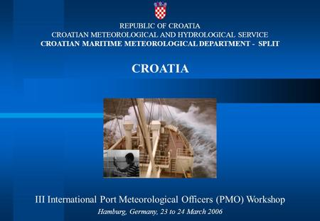 REPUBLIC OF CROATIA CROATIAN METEOROLOGICAL AND HYDROLOGICAL SERVICE CROATIAN MARITIME METEOROLOGICAL DEPARTMENT - SPLIT CROATIA III International Port.