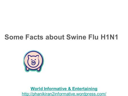 Some Facts about Swine Flu H1N1 1 World Informative & Entertaining