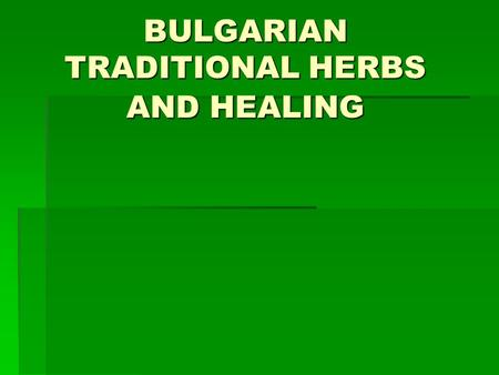 BULGARIAN TRADITIONAL HERBS AND HEALING.  cough  bronchitis  stomach ache  anaemia  sedative effect fish soup potatoes soup potatoes – all kinds.