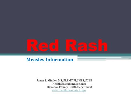 Red Rash Measles Information James R. Ginder, MS,NREMT,PI,CHES,NCEE