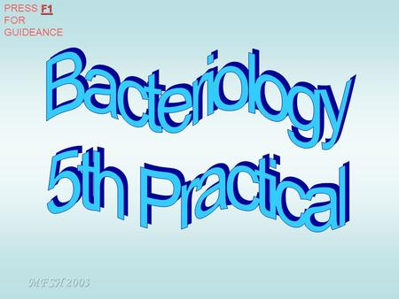 PRESS F1 FOR GUIDEANCE Bacteriology 5th Practical MFSH 2003.