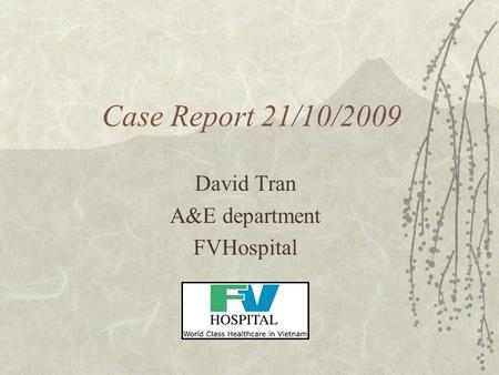 Case Report 21/10/2009 David Tran A&E department FVHospital.
