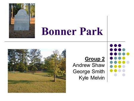 Bonner Park Group 2 Andrew Shaw George Smith Kyle Melvin.