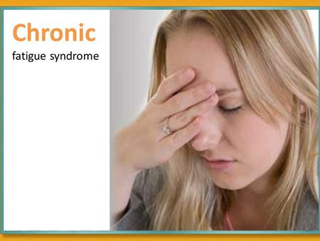 Chronic fatigue syndrome. Meet Martha Martha, 32, is a Manager with a BPO. She has a busy routine. She has been coping with a busy lifestyle for over.