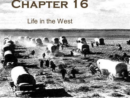 Chapter 16 Life in the West.