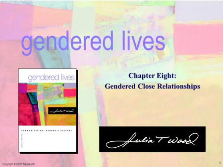Chapter 8: Gendered Close Relationships Copyright © 2005 Wadsworth 1 Chapter Eight: Gendered Close Relationships gendered lives.