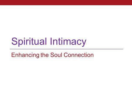 Spiritual Intimacy Enhancing the Soul Connection.