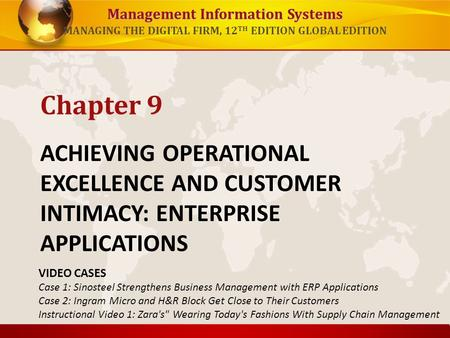 Management Information Systems MANAGING THE DIGITAL FIRM, 12 TH EDITION GLOBAL EDITION ACHIEVING OPERATIONAL EXCELLENCE AND CUSTOMER INTIMACY: ENTERPRISE.
