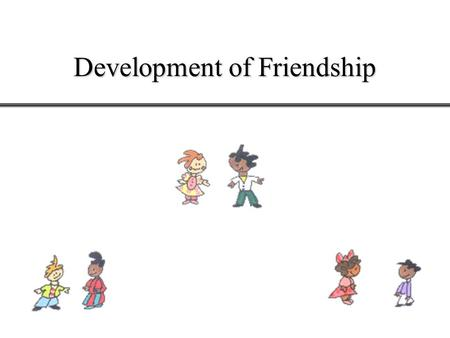 Development of Friendship